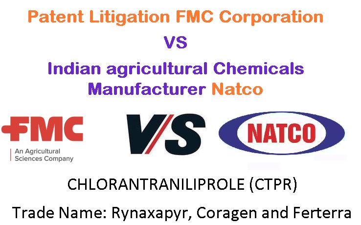 chlorantraniliprole (CTPR), Coragen and Ferterra, Rynaxapyr, FMC Corporation, Natco, delhi high court, infringement, patent, india